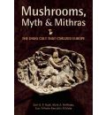 Mushrooms, Myths and Mithras: The Drug Cult That Civilized Europe
