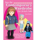 Sew the Contemporary Wardrobe for 18-inch Dolls: Complete Instructions and Full-Size Patterns for 35 Clothing and Accessory Items