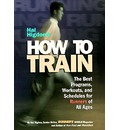 Hal Higdon's How to Train: Best Programs, Workouts and Schedules for Runners of All Ages