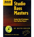 Studio Bass Masters: Session Tips and Techniques from Top Bass Players
