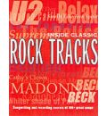 Inside Classic Rock Tracks: Songwriting and Recording Secrets of 100 Great Songs from 1960 to the Present Day
