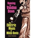 Running the Voodoo Down: The Electric Music of Miles Davis
