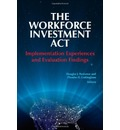 The Workforce Investment ACT: Implementation Experiences and Evaluation Findings