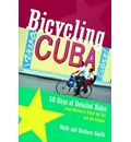 Bicycling Cuba: 50 Days of Detailed Ride Routes from Havana to Pinar Del Rio and the Oriente