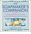 The Soap Maker's Companion: A Comprehensive Guide with Recipes, Techniques and Know-how