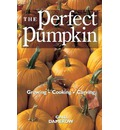 The Perfect Pumpkin: Growing, Cooking, Carving