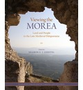 Viewing the Morea: Land and People in the Late Medieval Peloponnese