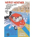 Weird Weather: Everything You Didn't Want to Know about Climate Change, But Probably Should Find Out