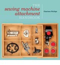 The Sewing Machine Attachment Handbook