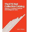 The ETS Test Collection Catalog: Cognitive Aptitude and Intelligence Tests Volume 4