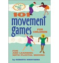 101 Movement Games for Children: Fun and Learning with Playful Movement