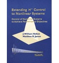 Extending H.(Infinity) Control to Nonlinear Systems: Control of Nonlinear Systems to Achieve Performance Objectives