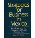 Strategies for Business in Mexico: Free Trade and the Emergence of North America, Inc.