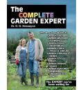 The Complete Garden Expert: The Expert You've Been Waiting for - All the Gardening Experts Condensed and Updated into One Enlarged Volume