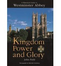 Kingdom, Power and Glory: Historical Guide to Westminster Abbey
