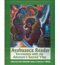 The Ayahuasca Reader: Encounters with Amazon's Sacred Vine