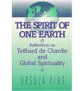 The Spirit of One Earth: Reflections on Teilhard De Chardin and Global Spirituality