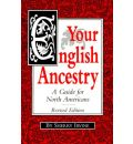 Your English Ancestry: A Guide for North Americans