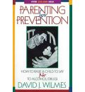 Parenting for Prevention: How to Raise a Child to Say No to Alcohol/Drugs