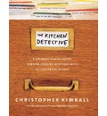 The Kitchen Detective: A Culinary Sleuth Solves Common Cooking Mysteries with 125 Foolproof Recipes