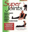 Super Joints: Russian Longevity Secrets for Pain-free Movement, Maximum Mobility and Flexible Strength