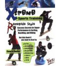 Xtreme Sports Training Renegade Style: Success Secrets for Super-Performance in Surfing, Boarding, and Biking