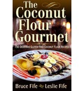 Coconut Flour Gourmet: 150 Delicious Gluten-Free Coconut Flour Recipes