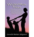 Writermom Tales: Corralling the Commotion While Savoring the Chaos, Spilled Cheerios, and Prayers of Real-Life Motherhood