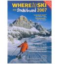 Where to Ski and Snowboard 2007: The 1000 Best Winter Sports Resorts in the World