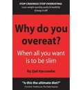 Why Do You Overeat?: When All You Want to be is Slim