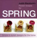Judith Blacklock's Flower Recipes for Spring: Simple and Stylish Designs for the Home