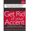Get Rid of Your Accent: Advanced Level Pt. 2: The English Speech Training Manual