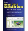 Learn Excel 2010 Essential Skills with The Smart Method: Courseware Tutorial for Self-Instruction to Beginner and Intermediate Level
