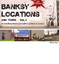 Banksy Locations (& Tours): v. 1: An Unofficial History of Graffiti Locations in London