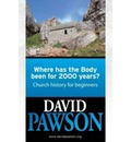 Where Has the Body Been for 2000 Years?: Church History for Beginners