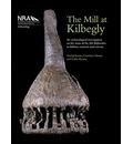The Mill at Kilbegly: An Archaeological Investigation on the Route of the M6 Ballinasloe to Athlone National Road Scheme