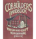 The Cob Builders Handbook: You Can Hand-sculpt Your Home