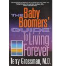 The Baby Boomers' Guide to Living Forever
