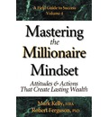 Mastering the Millionaire Mindset: Attitudes & Actions That Create Lasting Wealth