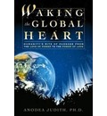 Waking the Global Heart: Humanity's Rite of Passage from the Love of Power to the Power of Love
