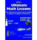 MPJ's Ultimate Math Lessons: Over 100 Classroom-Tested Projects and Ideas for Algebra, Pre-Algebra and Geometry