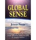 Global Sense: The 2012 Edition: A Spiritual Handbook on the Nature of Society and How to Change the World by Changing Ourselves