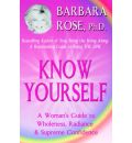Know Yourself: A Woman's Guide to Wholeness, Radiance & Supreme Confidence