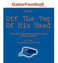 Off the Top of His Head: The Visor Remembers Twelve Years of Gator Football.