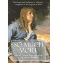 So Much More: The Remarkable Influence of Visionary Daughters on the Kingdom of God