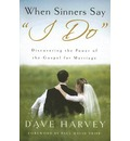 """When Sinners Say """"I Do"""": Discovering the Power of the Gospel for Marriage"""