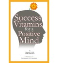 Success Vitamins for a Positive Mind: (Over 700 Mind Conditioners)