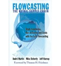 Flowcasting the Retail Supply Chain: Slash Inventories, Out-Of-Stocks and Costs with Far Less Forecasting
