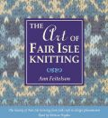 The Art of Fair Isle Knitting: The History of Fair Isle Knitting from Folk Craft to Design Phenomenon