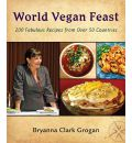 World Vegan Feast: 200 Homestyle Recipes from 38 Countries